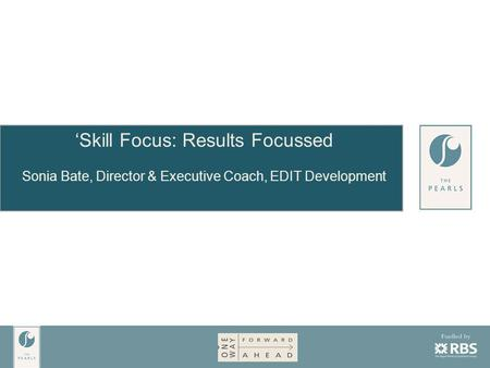 'Skill Focus: Results Focussed Sonia Bate, Director & Executive Coach, EDIT Development.