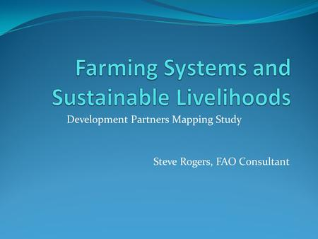 Development Partners Mapping Study Steve Rogers, FAO Consultant.