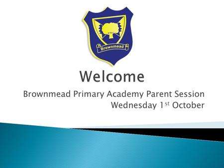 Brownmead Primary Academy Parent Session Wednesday 1 st October.