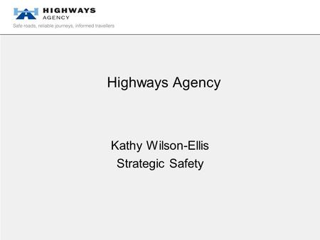 Highways Agency Kathy Wilson-Ellis Strategic Safety.