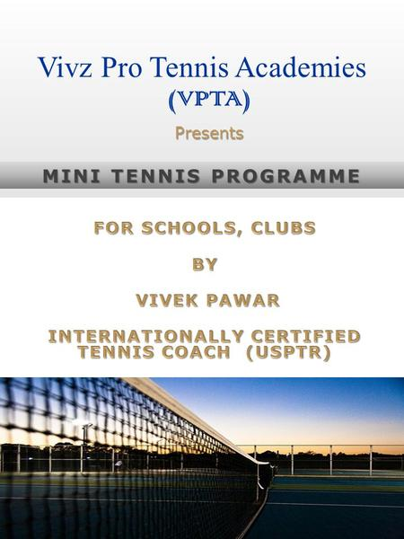 MINI TENNIS PROGRAMME Presents Vivz Pro Tennis Academies (VPTA)