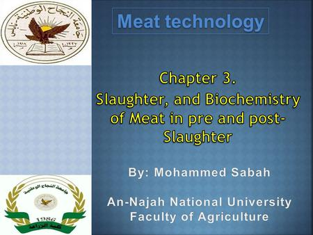 Meat technology. At the time of slaughter, animals should be  healthy and physiologically normal.  Slaughter animals should be adequately rested. 