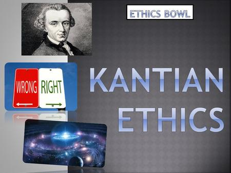 ETHICS BOWL kantian ETHICS.