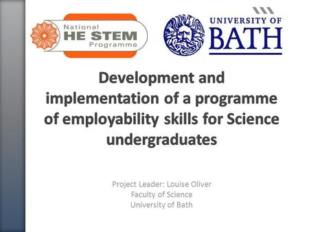 Project Leader: Louise Oliver Faculty of Science University of Bath.