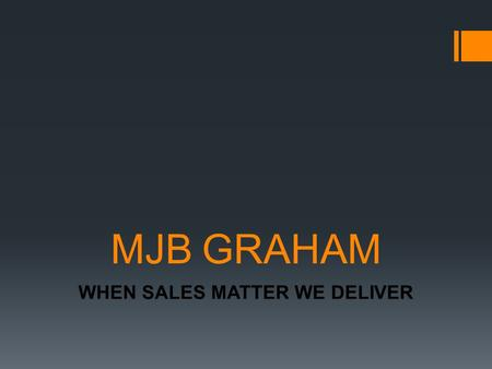 MJB GRAHAM WHEN SALES MATTER WE DELIVER. MJB's Aim:-  MJB is a business sales firm with over 40 years combined sales experience. We specialise in working.