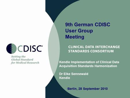 Kendle Implementation of Clinical Data Acquisition Standards Harmonization Dr Elke Sennewald Kendle 9th German CDISC User Group Meeting Berlin, 28 September.