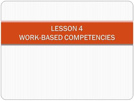 LESSON 4 WORK-BASED COMPETENCIES. Definition Competence is defined as 'being able to perform a work role to a defined standard with reference to real.