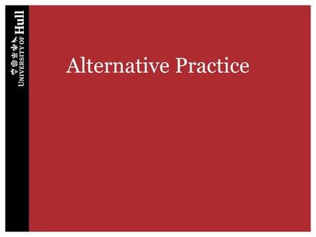 Alternative Practice. Why have an Alternative Practice Placement? Health care is not limited to that available in NHS establishments, independent hospitals.
