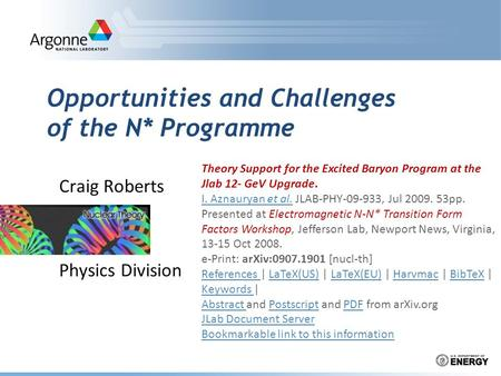 Opportunities and Challenges of the N* Programme Craig Roberts Physics Division Theory Support for the Excited Baryon Program at the Jlab 12- GeV Upgrade.