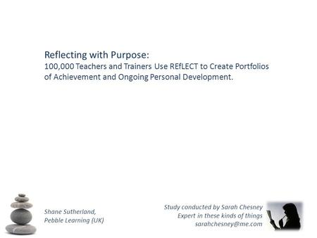 Reflecting with Purpose: 100,000 Teachers and Trainers Use REfLECT to Create Portfolios of Achievement and Ongoing Personal Development. Shane Sutherland,