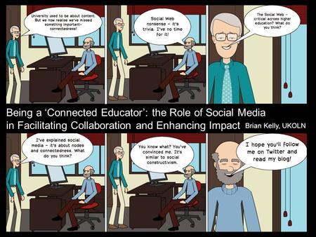 Being a 'Connected Educator': the Role of Social Media in Facilitating Collaboration and Enhancing Impact Being a 'connected educator': the Role of Social.