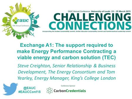 Exchange A1: The support required to make Energy Performance Contracting a viable energy and carbon solution (TEC) Steve Creighton, Senior Relationship.