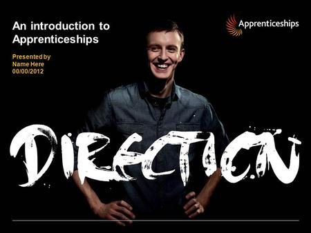 An introduction to Apprenticeships Presented by Name Here 00/00/2012.
