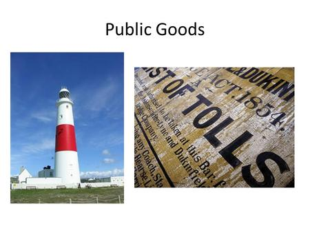 Public Goods. What are public goods? Pure public goods are ones that when consumed by one person can be consumed in equal amounts by the remainder of.