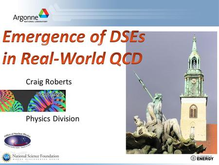 Craig Roberts Physics Division. Charting the interaction between light-quarks  Recall Lecture IB …  Through QCD's Dyson-Schwinger equations (DSEs) the.