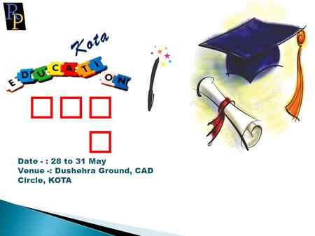 Kota Fair Date - : 28 to 31 May Venue -: Dushehra Ground, CAD Circle, KOTA.