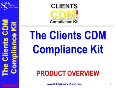 The Clients CDM Compliance Kit CDM <strong>2007</strong> www.SafetyServicesDirect.com 1 The Clients CDM Compliance Kit PRODUCT OVERVIEW.