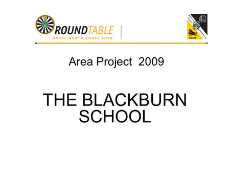 Area Project 2009 THE BLACKBURN SCHOOL. Background The Blackburn School is situated close to the city of Durban and is attended by about 250 students.