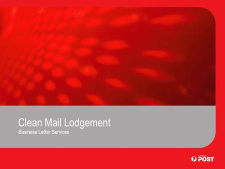 Clean Mail Lodgement Business Letter Services. Introduction Clean Mail is an Australia Post service for the delivery of machine addressed Small and Small.