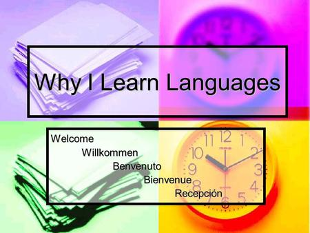 Why I Learn Languages WelcomeWillkommenBenvenutoBienvenueRecepción.