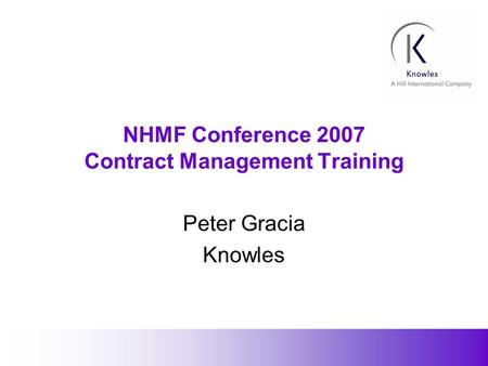1 NHMF Conference 2007 Contract Management Training Peter Gracia Knowles.