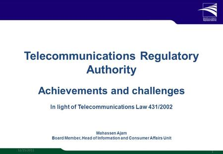 Telecommunications Regulatory Authority Achievements and challenges In light of Telecommunications Law 431/2002 Mahassen Ajam Board Member, Head of Information.