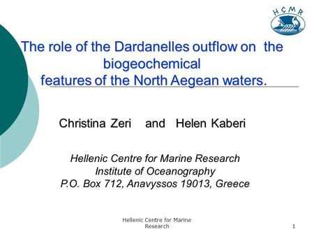 Hellenic Centre for Marine Research1 The role of the Dardanelles outflow on the biogeochemical features of the North Aegean waters. features of the North.