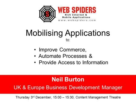 Mobilising Applications to: Neil Burton UK & Europe Business Development Manager Improve Commerce, Automate Processes & Provide Access to Information Thursday.