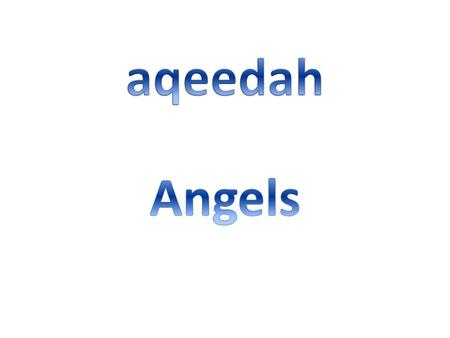 Angles 1.Allah has created Angles out of light and gave them various duties to perform. 2. They are not visible to us. 3. They do not commit sin nor.