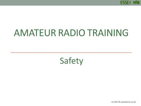 AMATEUR RADIO TRAINING Safety v1.102 © essexham.co.uk.
