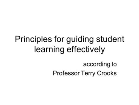 Principles for guiding student learning effectively according to Professor Terry Crooks.