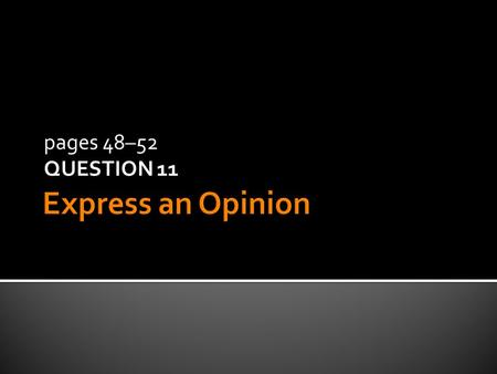 pages 48–52 QUESTION 11 Question 11  You will give your opinion about a topic.  15 seconds to prepare.  60 seconds to speak.  Say as much as you.