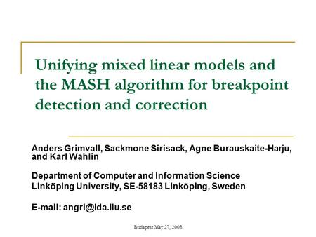 Budapest May 27, 2008 Unifying mixed linear models and the MASH algorithm for breakpoint detection and correction Anders Grimvall, Sackmone Sirisack, Agne.