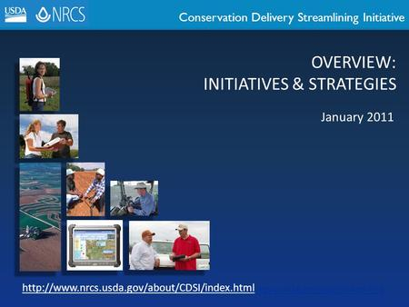Conservation Delivery Streamlining Initiative https://nrcs.sc.egov.usda.gov/spa/streamline OVERVIEW: INITIATIVES & STRATEGIES January 2011
