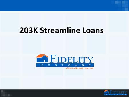 203K Streamline Loans. WHAT IS A 203K STREAMLINE LOAN? FHA Program Also called a 'Home Improvement Loan' One single loan used to pay for the purchase.