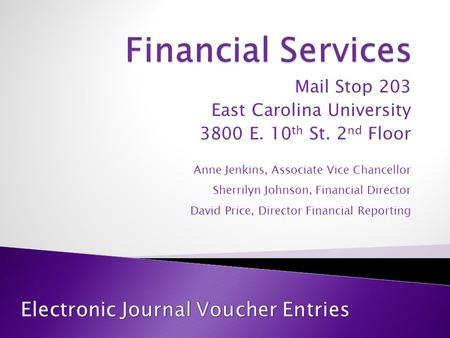 Mail Stop 203 East Carolina University 3800 E. 10 th St. 2 nd Floor Anne Jenkins, Associate Vice Chancellor Sherrilyn Johnson, Financial Director David.