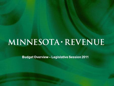 "Budget Overview – Legislative Session 2011. ""Our mission is to make the revenue system work well for Minnesota."" Vision ""Everyone pays the right amount,"