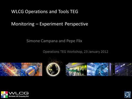 WLCG Operations and Tools TEG Monitoring – Experiment Perspective Simone Campana and Pepe Flix Operations TEG Workshop, 23 January 2012.