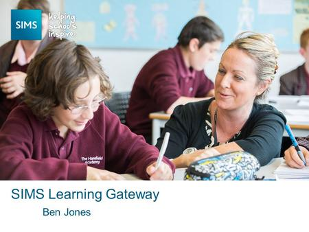 Ben Jones SIMS Learning Gateway. SLG re-cap Modify and improve User Interface Make SLG accessible on multiple devices Re-design Homework Homework now.