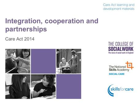 Integration, cooperation and partnerships Care Act 2014.