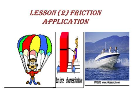 Lesson (2) Friction Application. Life Application 1-Rockets, aircrafts and trains are designed in streamline shapes to decrease air resistance.