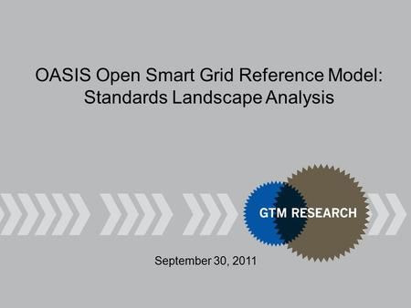 September 30, 2011 OASIS Open Smart Grid Reference Model: Standards Landscape Analysis.