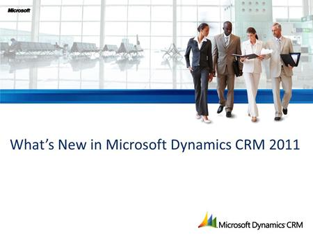 "What's New in Microsoft Dynamics CRM 2011. ""Adopting a productivity focus that changes the way we work is the only path to lock in productivity gains."