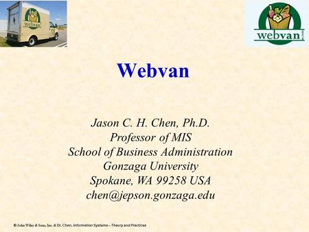 Dr. Chen, Information Systems – Theory and Practices  John Wiley & Sons, Inc. & Dr. Chen, Information Systems – Theory and Practices Webvan Jason C.