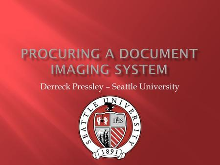 Derreck Pressley – Seattle University  Founded in 1891 in Seattle, WA  Jesuit Catholic institution  7,800 students within seven schools/colleges,