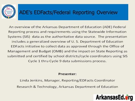 ADE's EDFacts/Federal Reporting Overview. TOPICS Current Information Systems Architecture ADE State/Federal Reporting – ADE State/Public Reporting ADE.