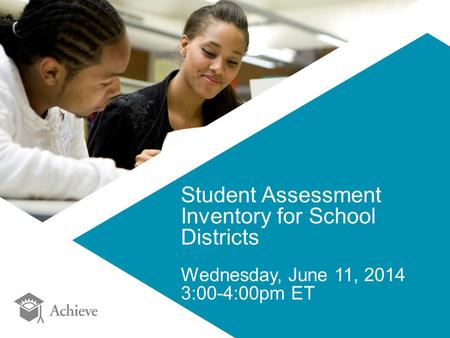 Student Assessment Inventory for School Districts Wednesday, June 11, 2014 3:00-4:00pm ET.