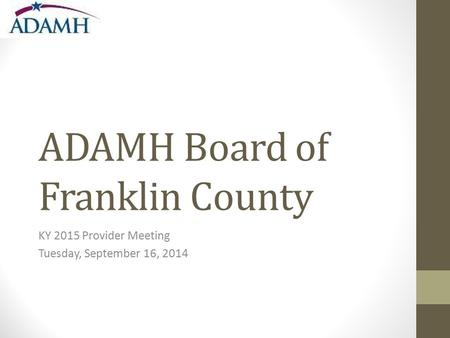 ADAMH Board of Franklin County KY 2015 Provider Meeting Tuesday, September 16, 2014.