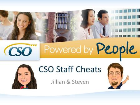 CSO Staff Cheats Jillian & Steven. Session Starters Please silence your cell phones When asking questions please clearly state your name and where you.