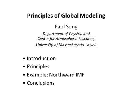 Principles of Global Modeling Paul Song Department of Physics, and Center for Atmospheric Research, University of Massachusetts Lowell Introduction Principles.
